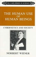 The Human Use of Human Beings: Cybernetics and Society (Da Capo Paperback) артикул 2448d.