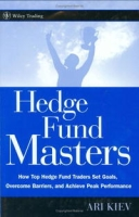Hedge Fund Masters: How Top Hedge Fund Traders Set Goals, Overcome Barriers, and Achieve Peak Performance (Wiley Trading) артикул 2439d.