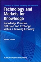 Technology and Markets for Knowledge - Knowledge Creation, Diffusion and Exchange within a Growing Economy (Economics of Science, Technology and Innovation Volume 22) артикул 2511d.