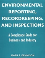 Environmental Reporting, Recordkeeping, and Inspections: A Compliance Guide for Business and Industry артикул 2520d.