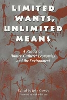 Limited Wants, Unlimited Means: A Reader on Hunter-Gatherer Economics and the Environment артикул 2531d.
