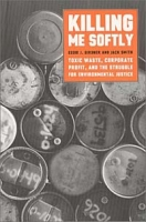 Killing Me Softly: Toxic Waste, Corporate Profit, and the Struggle for Environmental Justice артикул 2560d.
