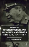 Stalinist Reconstruction and the Confirmation of a New Elite, 1945-1953 артикул 2565d.