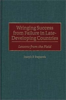 Wringing Success from Failure in Late-Developing Countries : Lessons From the Field артикул 2580d.