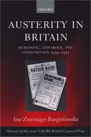 Austerity in Britain: Rationing, Controls, and Consumption, 1939-1955 артикул 2621d.